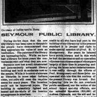 On January 5, 1905, the Carnegie library building at Second and Walnut Streets opened with 2,066 books and 988 registered users. Circulation for the year topped out at 17,031. On January 14, 1905, this article appeared in the Seymour Daily Republican, courtesy of the Indianapolis News.